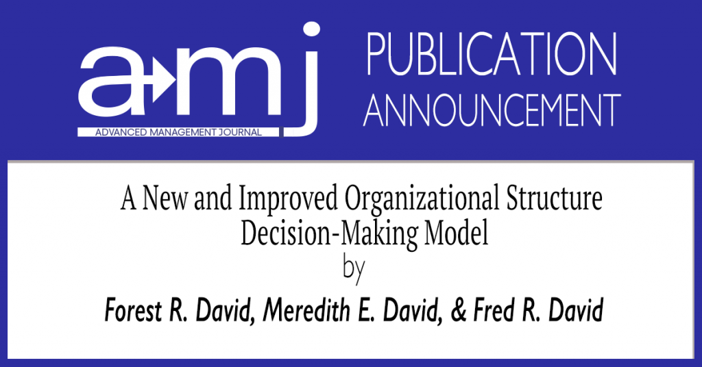 The SAM Advanced Management Journal is pleased to announce the publication of the article A New and Improved Organizational Structure Decision-Making Model by Forest R. David, Meredith E. David, and Fred R. David in Volume 85 Edition 4.