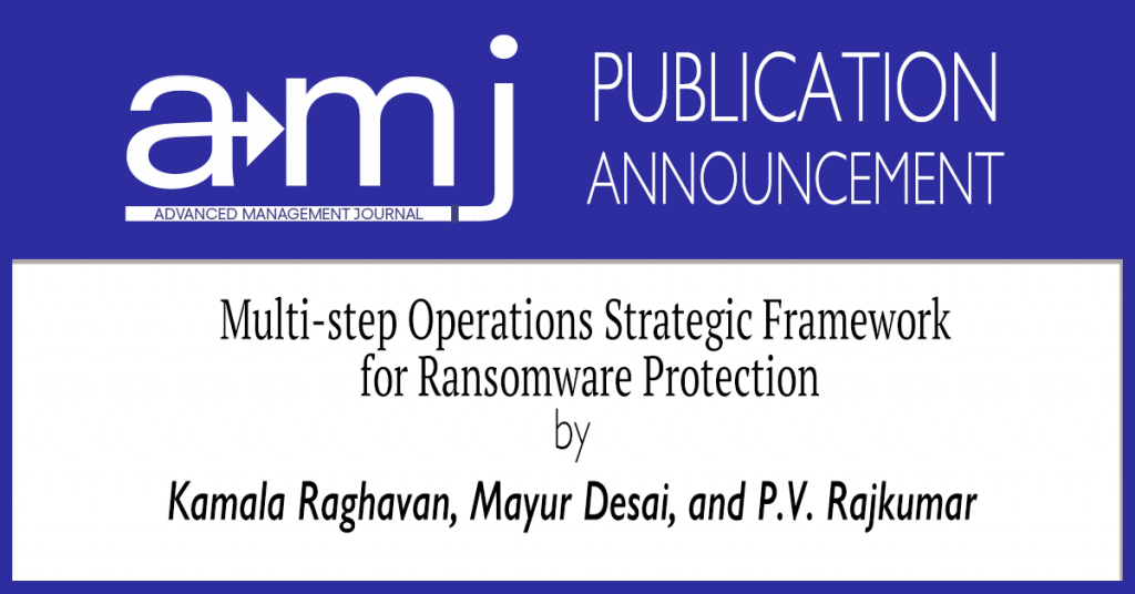 The SAM Advanced Management Journal is pleased to announce the publication of the article Multi-step Operations Strategic Framework for Ransomware Protection by Kamala Raghavan, Mayur Desai, and P.V. Rajkumar in Volume 85 Edition 4.